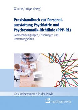 Praxishandbuch zur Personalausstattung Psychiatrie und Psychosomatik-Richtlinie (PPP-RL) von Günther,  Stefan, Krüger,  Ramon
