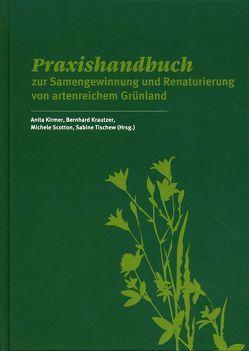 Praxishandbuch zur Samengewinnung und Renaturierung von artenreichem Grünland von Kirmer,  Anita, Krautzer,  Bernhard, Scotton,  Michele, Tischew,  Sabine