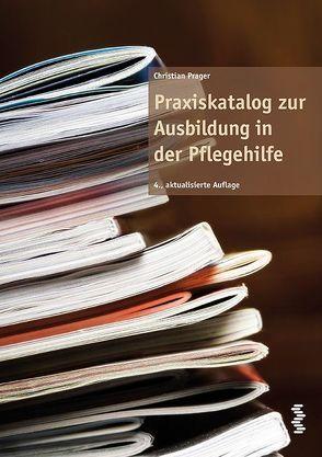 Praxiskatalog zur Ausbildung in der Pflegehilfe von Prager,  Christian