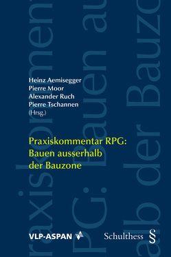 Praxiskommentar RPG: Bauen ausserhalb der Bauzone (PrintPlu§) von Aemisegger,  Heinz, Moor,  Pierre, Ruch,  Alexander, Tschannen,  Pierre