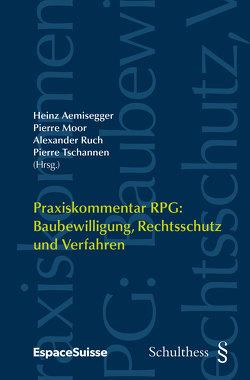 Praxiskommentar RPG / Praxiskommentar RPG: Baubewilligung, Rechtsschutz und Verfahren (PrintPlu§) von Aemisegger,  Heinz, Moor,  Pierre, Ruch,  Alexander, Tschannen,  Pierre
