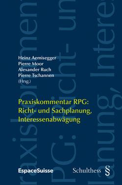 Praxiskommentar RPG: Richt- und Sachplanung, Interessenabwägung (PrintPlu§) von Aemisegger,  Heinz, Moor,  Pierre, Ruch,  Alexander, Tschannen,  Pierre