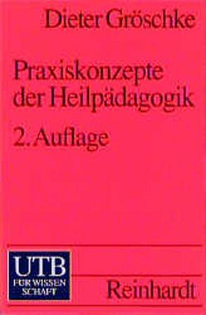 Praxiskonzepte der Heilpädagogik von Gröschke,  Dieter