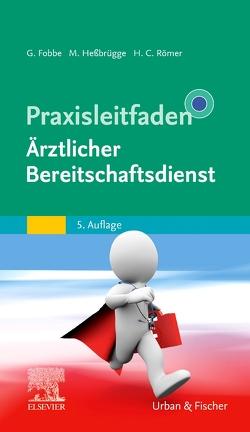 Praxisleitfaden Ärztlicher Bereitschaftsdienst von Fobbe,  Gabriele, Heßbrügge,  Martina, Römer,  Hermann Caspar