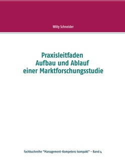 Praxisleitfaden Aufbau und Ablauf einer Marktforschungsstudie von Schneider,  Willy