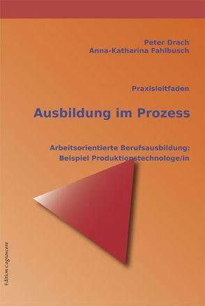 Praxisleitfaden Ausbildung im Prozess von Drach,  Peter, Fahlbusch,  Anna-Katharina