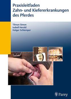 Praxisleitfaden der Zahn- und Kiefererkrankungen des Pferdes von Herold,  Isabell, Schlemper,  Holger, Simon,  Tilman
