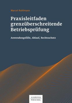 Praxisleitfaden grenzüberschreitende Betriebsprüfung von Ruhlmann,  Marcel