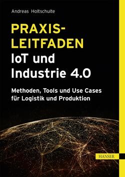 Praxisleitfaden IoT und Industrie 4.0 von Holtschulte,  Andreas