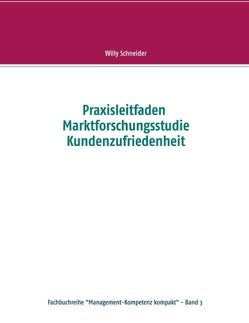 Praxisleitfaden Marktforschungsstudie Kundenzufriedenheit von Schneider,  Willy