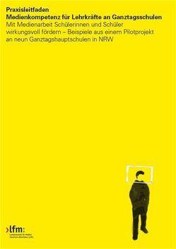 Praxisleitfaden Medienkompetenz für Lehrkräfte an Ganztagsschulen in NRW von Frantzen,  Jens, Landesanstalt für Medien Nordrhein-Westfalen (LfM), Rae,  Esther, Zeidler,  Bettina