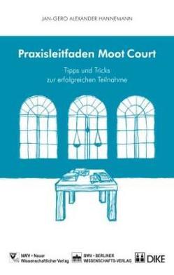 Praxisleitfaden Moot Courts von Hannemann,  Jan-Gero Alexander