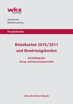 Praxisleitfaden Reisekosten 2010/2011 und Bewirtungskosten von Krudewig,  Wilhelm, wks Steuerverlag UG (haftungsbeschränkt)
