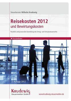 Praxisleitfaden Reisekosten 2012 und Bewirtungskosten von Krudewig,  Wilhelm