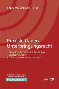 Praxisleitfaden Unterbringungsrecht von Koppensteiner,  Stefan, Zierl,  Hans Peter