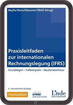 Praxisleitfaden zur internationalen Rechnungslegung (IFRS) von Beyhs,  Oliver, Kerschbaumer,  Helmut, Wolf,  Gerhard
