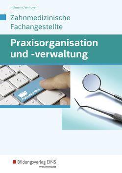 Praxisorganisation und -verwaltung / Praxisorganisation und -verwaltung für Zahnmedizinische Fachangestellte von Hoffmann,  Uwe, Verhuven,  Johannes