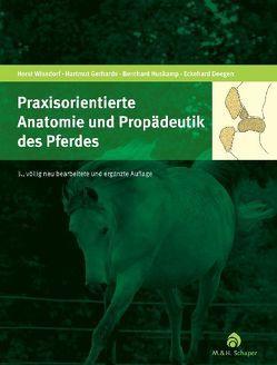 Praxisorientierte Anatomie und Propädeutik des Pferdes von Deegen,  Eckehard, Gerhards,  Hartmut, Huskamp,  Bernhard, Wissdorf,  Horst