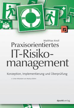 Praxisorientiertes IT-Risikomanagement von Böhm,  Markus, Knoll,  Matthias