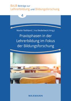 Praxisphasen in der Lehrerbildung im Fokus der Bildungsforschung von Biederbeck,  Ina, Rothland,  Martin