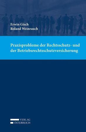 Praxisprobleme der Rechtsschutz- und der Betriebsrechtsschutzversicherung von Gisch,  Erwin, Weinrauch,  Roland