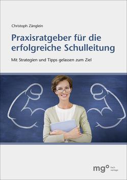 Praxisratgeber für die erfolgreiche Schulleitung von Zänglein,  Christoph Winfried