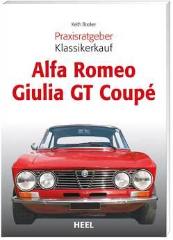 Praxisratgeber Klassikerkauf: Alfa Romeo Giulia GT Coupé von Booker,  Keith