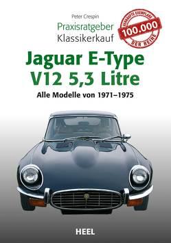Praxisratgeber Klassikerkauf Jaguar E-Type V12 5,3 Litre von Crespin,  Peter