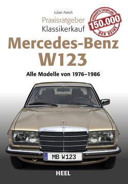 Praxisratgeber Klassikerkauf Mercedes Benz W 123 von Parish,  Julian