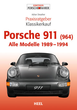 Praxisratgeber Klassikerkauf Porsche 911 (964) von Streather,  Adrian
