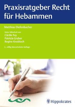 Praxisratgeber Recht für Hebammen von Diefenbacher,  Matthias, Fey,  Cäcilie, Gruber,  Patricia, Knobloch,  Regine