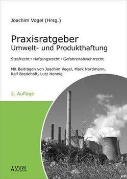 Praxisratgeber Umwelt- und Produkthaftung von Bredehöft,  Ralf, Hennig,  Lutz, Nordmann,  Mark, Vogel,  Joachim