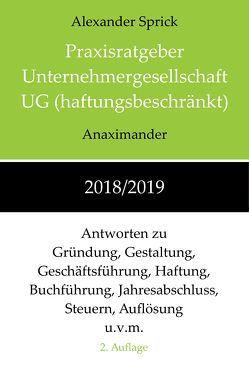 Praxisratgeber Unternehmergesellschaft UG (haftungsbeschränkt) 2018/2019 von Sprick,  Alexander