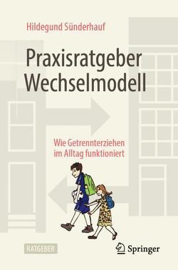 Praxisratgeber Wechselmodell von Kravets,  Katharina, Sünderhauf,  Hildegund