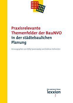 Praxisrelevante Themenfelder der BauNVO in der städtebaulichen Planung von Hofmeister,  Andreas, Spannowksy,  Willy
