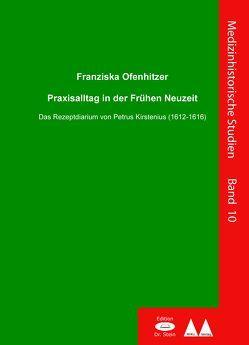 Praxissalltag in der Frühen Neuzeit von Ofenhitzer,  Franziska