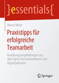 Praxistipps für erfolgreiche Teamarbeit von Meier,  Marco