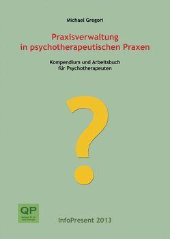 Praxisverwaltung in psychotherapeutischen Praxen von Gregori,  Michael