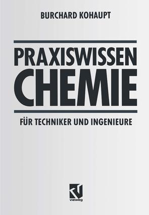 Praxiswissen Chemie für Techniker und Ingenieure von Kohaupt,  Burchard