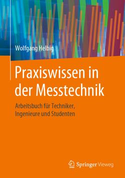 Praxiswissen in der Messtechnik von Helbig,  Wolfgang