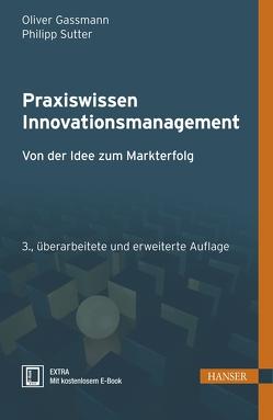 Praxiswissen Innovationsmanagement von Gassmann,  Oliver, Sutter,  Philipp