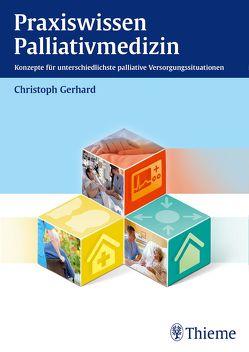 Praxiswissen Palliativmedizin von Gerhard,  Christoph
