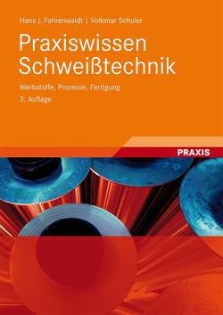 Praxiswissen Schweißtechnik von Fahrenwaldt,  Hans J., Schuler,  Volkmar, Twrdek,  Jürgen, Wittel,  Herbert