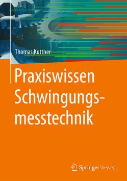 Praxiswissen Schwingungsmesstechnik von Kuttner,  Thomas