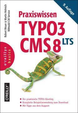 Praxiswissen TYPO3 CMS 8 LTS von Helmich,  Martin, Meyer,  Robert
