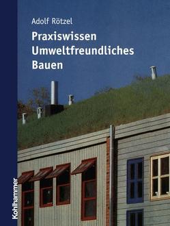 Praxiswissen umweltfreundliches Bauen von Rötzel,  Adolf