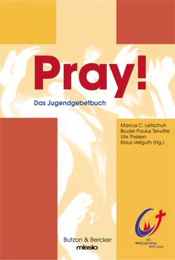Pray! von Leitschuh,  Marcus C., Terwitte,  Paulus, Theisen,  Ute, Vellguth,  Klaus