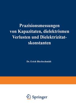 Präzisionsmessungen von Kapazitäten, dielektrischen Verlusten und Dielektrizitätskonstanten von Blechschmidt,  Erich