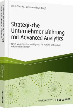 Strategische Unternehmensführung mit Advanced Analytics von Gleich,  Ronald, Grönke,  Kai, Kirchmann,  Markus, Leyk,  Jörg