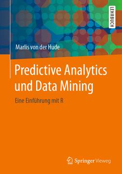 Predictive Analytics und Data Mining von von der Hude,  Marlis